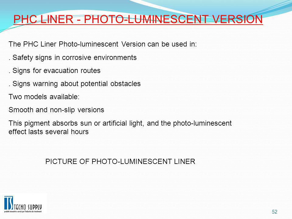 52 PICTURE OF PHOTO-LUMINESCENT LINER The PHC Liner Photo-luminescent Version can be used in:.