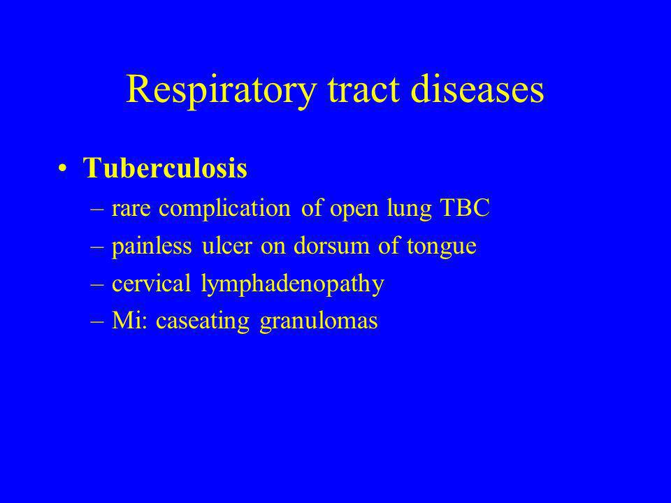 Respiratory tract diseases Sarcoidosis –chronic granulomatous disease of unknown origin –lungs, LN (hilar), salivary glands –oral: painless swelling – gingivae, lips –diagnosis: biopsy of labial glands –Mi: non-caseating granulomas + calcifications –Heerfordt´s syndrome: parotis with sarcoidosis + xerostomia + uveitis + fever