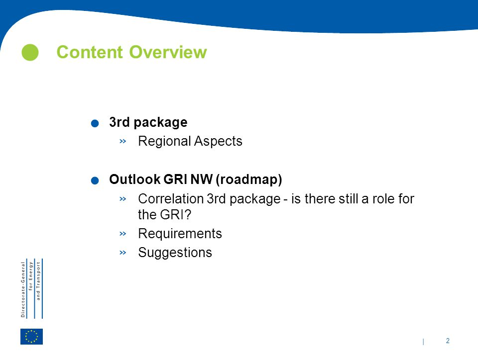 | 2 Content Overview. 3rd package » Regional Aspects. Outlook GRI NW (roadmap) » Correlation 3rd package - is there still a role for the GRI? » Requir