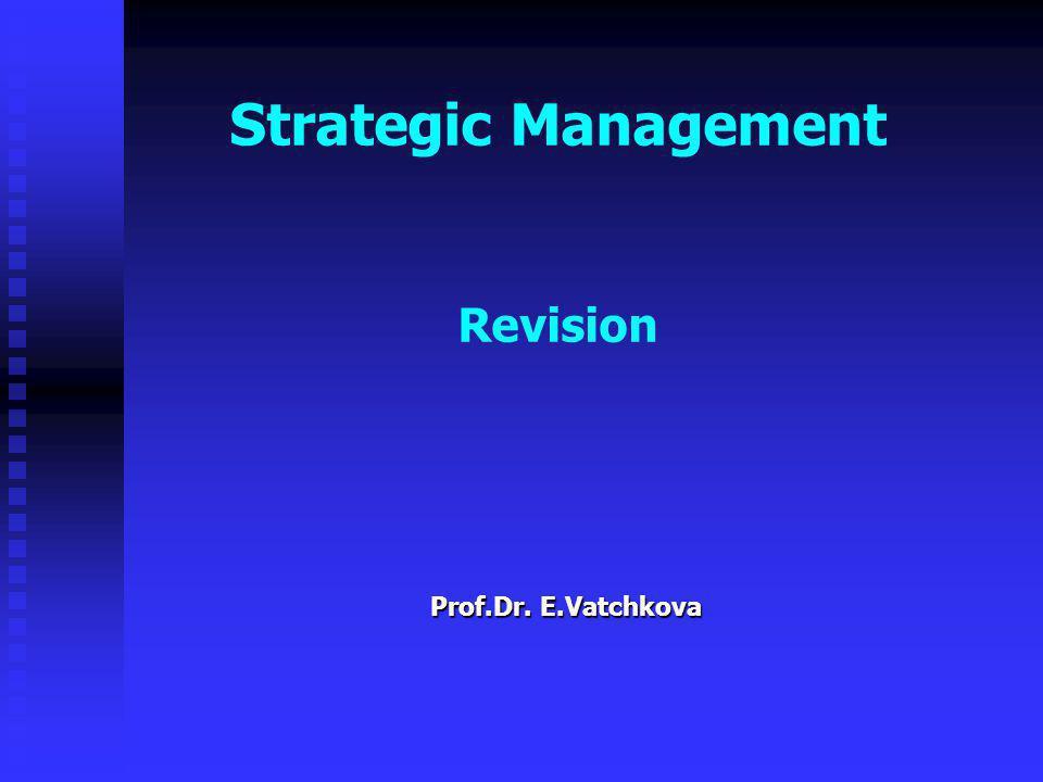 Strategic Management Revision Prof.Dr. E.Vatchkova