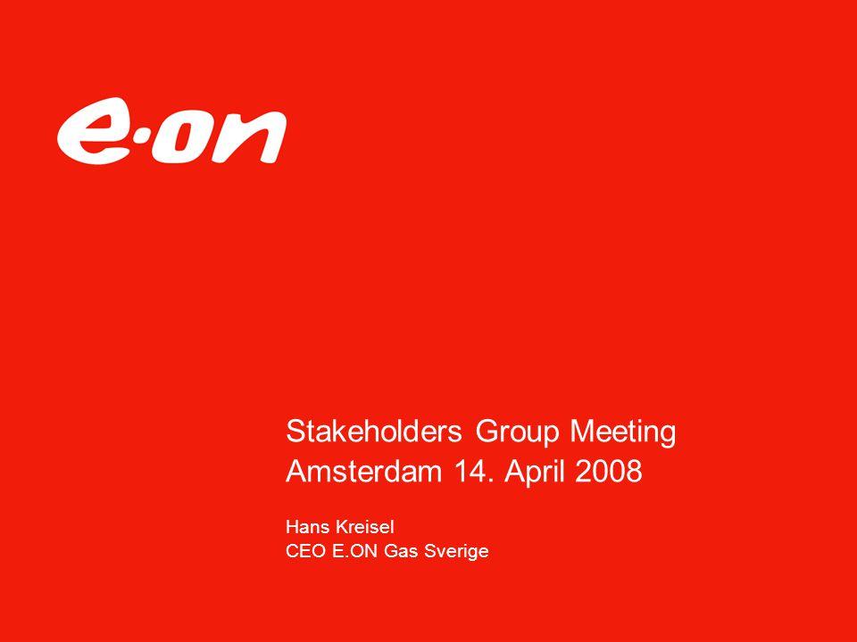 Stakeholders Group Meeting Amsterdam 14. April 2008 Hans Kreisel CEO E.ON Gas Sverige