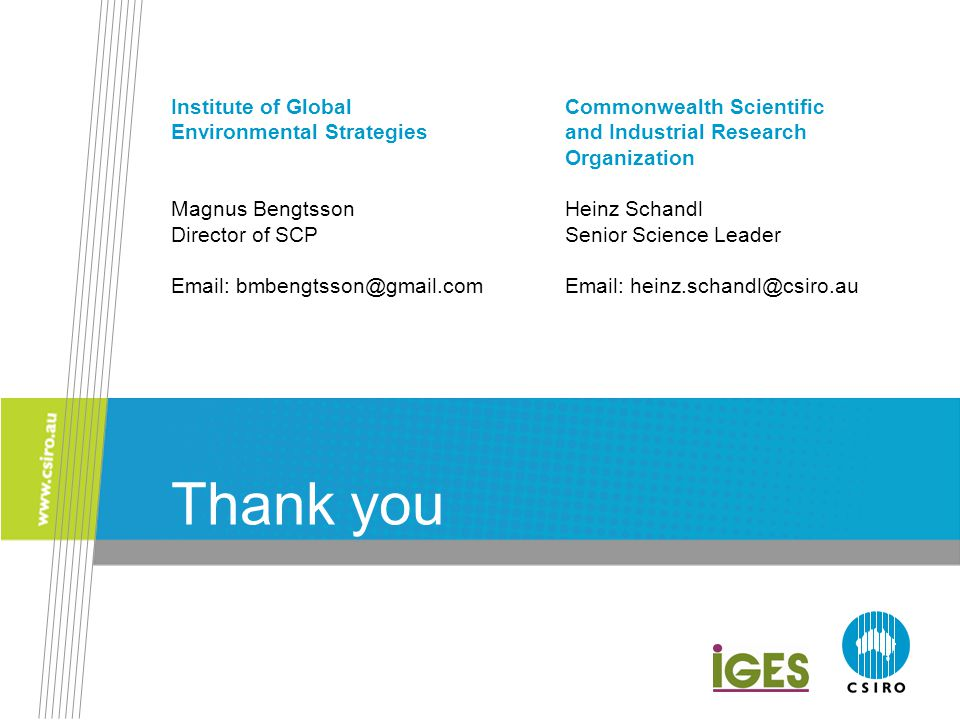 Thank you Institute of Global Environmental Strategies Magnus Bengtsson Director of SCP Email: bmbengtsson@gmail.com Commonwealth Scientific and Indus