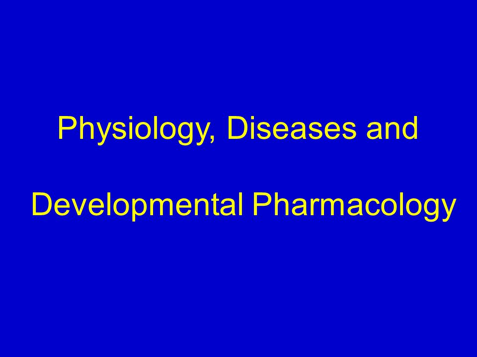 Physiology, Diseases and Developmental Pharmacology