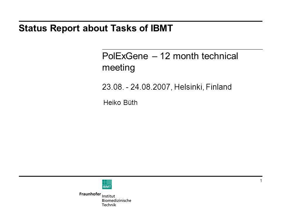 1 Status Report about Tasks of IBMT PolExGene – 12 month technical meeting 23.08. - 24.08.2007, Helsinki, Finland Heiko Büth