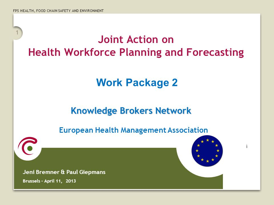 FPS HEALTH, FOOD CHAIN SAFETY AND ENVIRONMENT Aim of the Knowledge Brokers Network Promoting the JA and its results Providing key information to the JA Supporting the development of national and professional platforms for health workforce planning and forecasting 2
