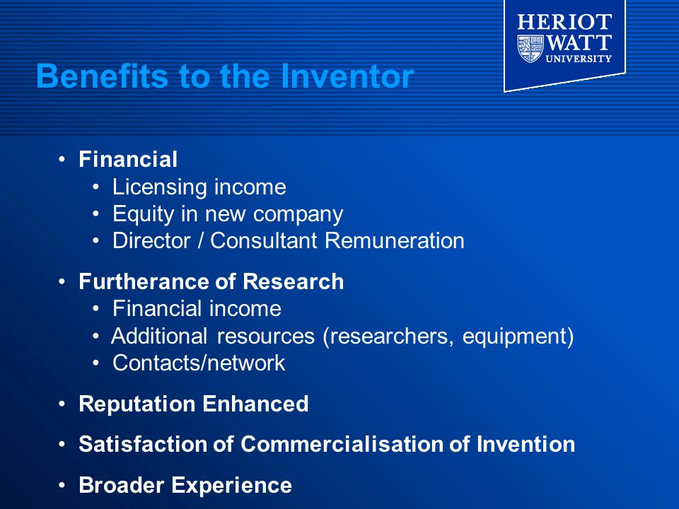 Benefits to the Inventor Financial Licensing income Equity in new company Director / Consultant Remuneration Furtherance of Research Financial income