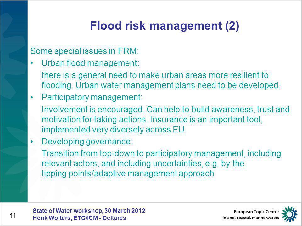 11 Flood risk management (2) Some special issues in FRM: Urban flood management: there is a general need to make urban areas more resilient to floodin