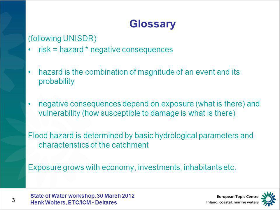 3 Glossary (following UNISDR) risk = hazard * negative consequences hazard is the combination of magnitude of an event and its probability negative co