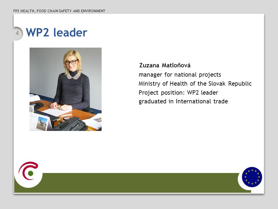 FPS HEALTH, FOOD CHAIN SAFETY AND ENVIRONMENT Publicity expert Monika Kordulová teamlead of the monitoring unit Ministry of Health of the Slovak Republic Project position: Publicity expert graduated in law 5