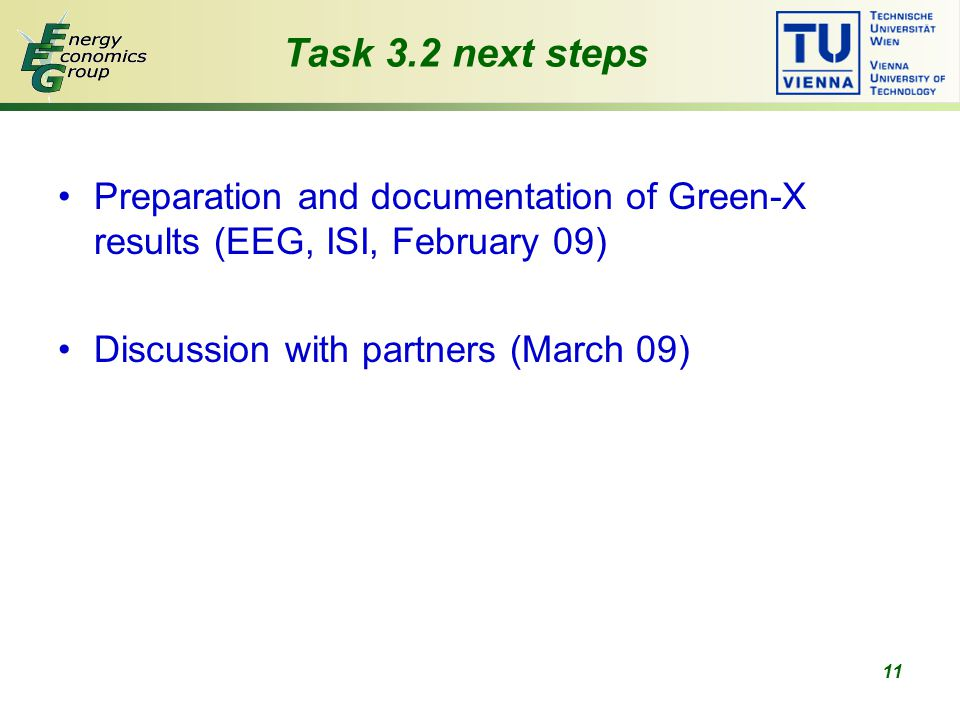 11 Task 3.2 next steps Preparation and documentation of Green-X results (EEG, ISI, February 09) Discussion with partners (March 09)
