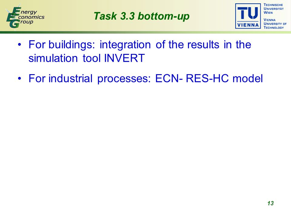13 Task 3.3 bottom-up For buildings: integration of the results in the simulation tool INVERT For industrial processes: ECN- RES-HC model