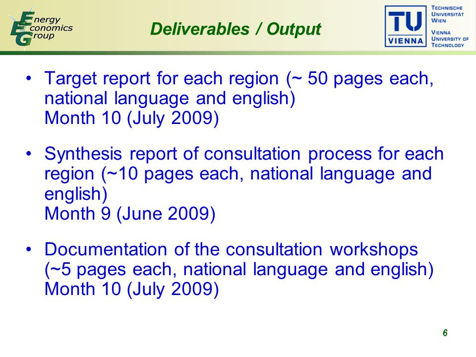 6 Target report for each region (~ 50 pages each, national language and english) Month 10 (July 2009) Synthesis report of consultation process for each region (~10 pages each, national language and english) Month 9 (June 2009) Documentation of the consultation workshops (~5 pages each, national language and english) Month 10 (July 2009) Deliverables / Output