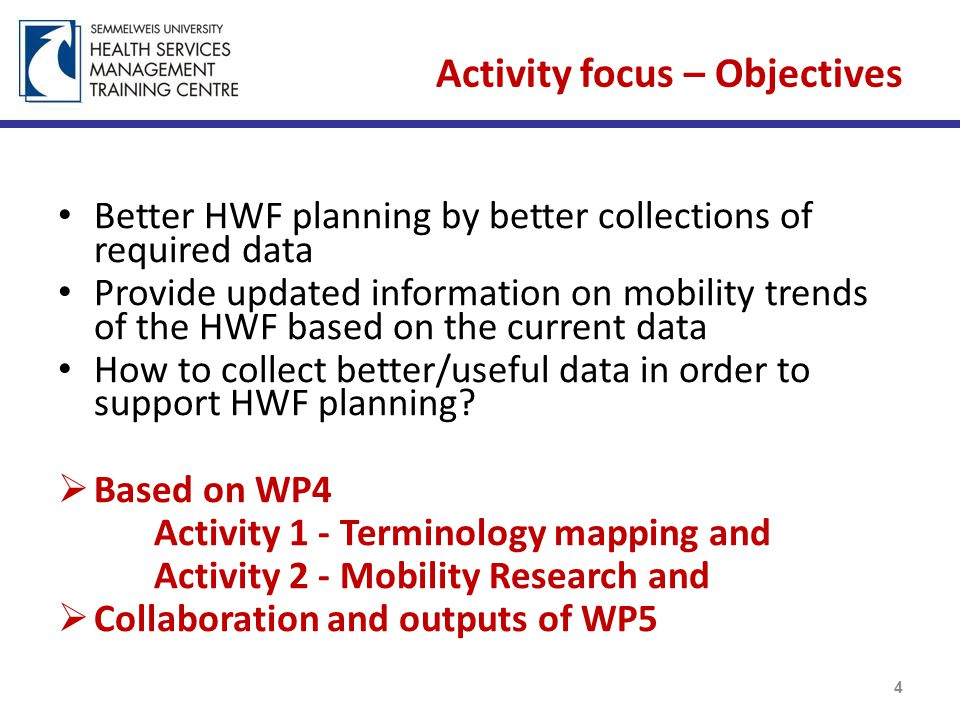 Activity focus – Objectives Better HWF planning by better collections of required data Provide updated information on mobility trends of the HWF based on the current data How to collect better/useful data in order to support HWF planning.