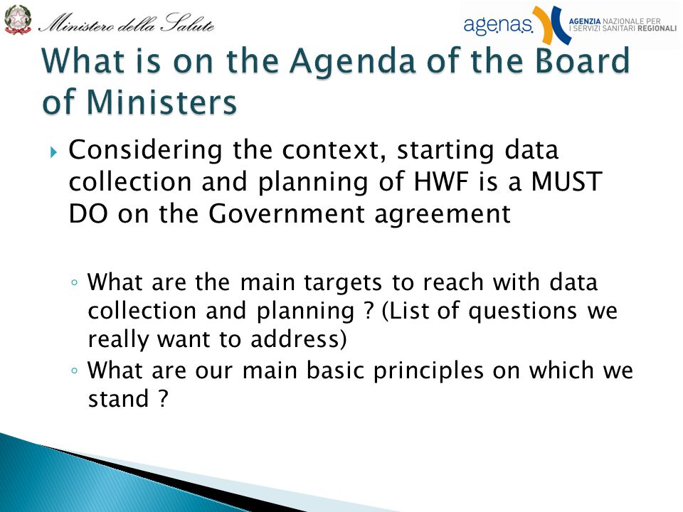  Considering the context, starting data collection and planning of HWF is a MUST DO on the Government agreement ◦ What are the main targets to reach