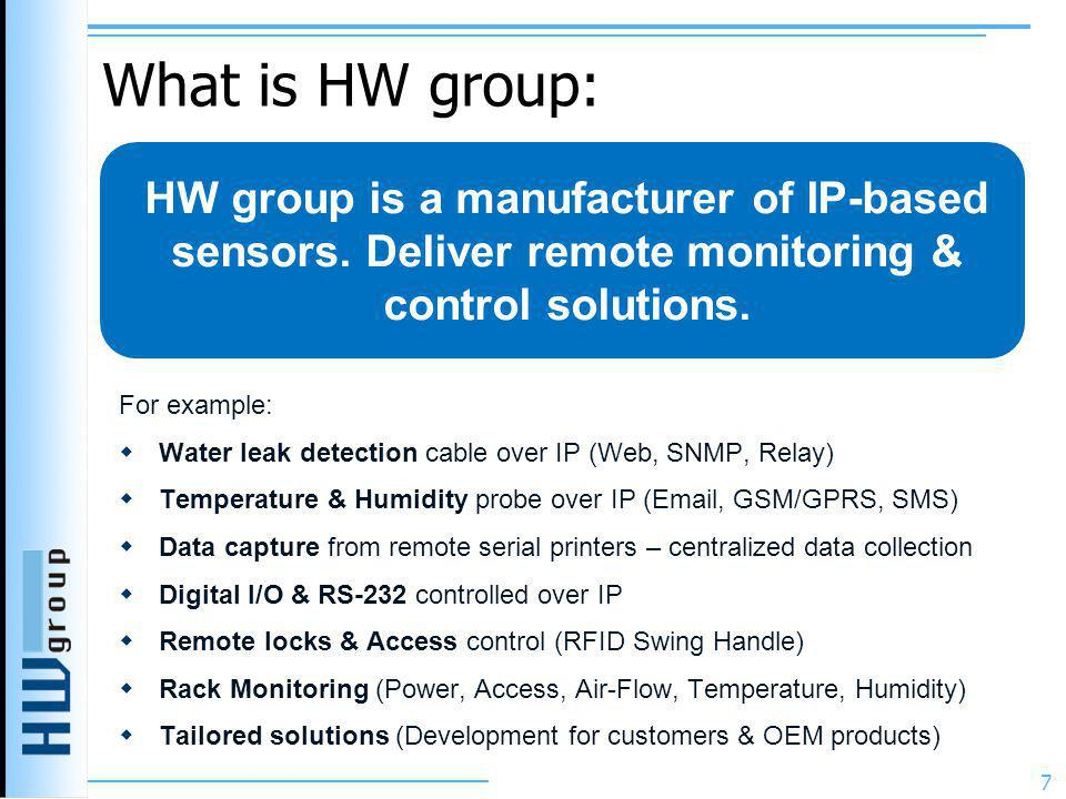 What is HW group: For example:  Water leak detection cable over IP (Web, SNMP, Relay)  Temperature & Humidity probe over IP (Email, GSM/GPRS, SMS) 
