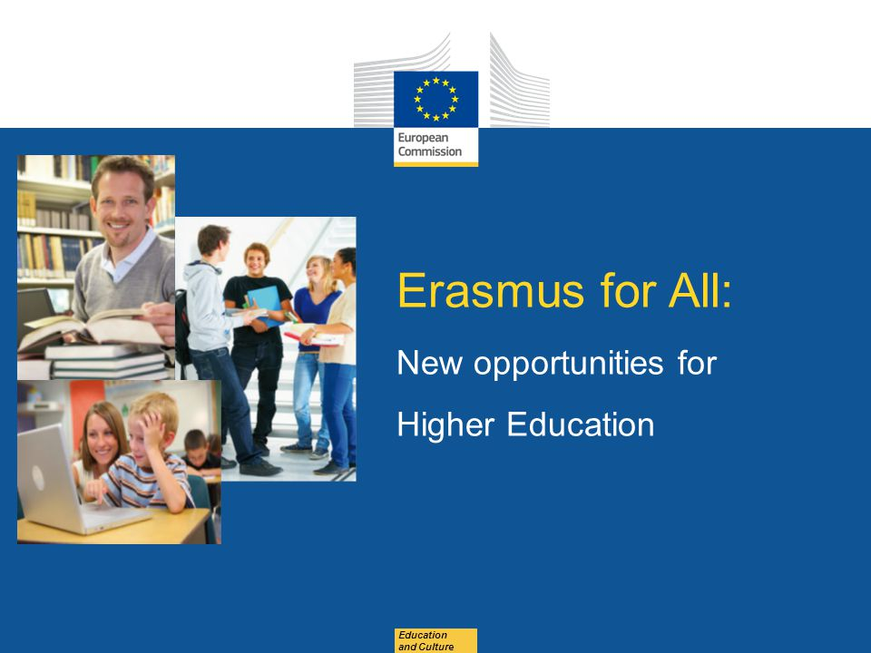 Date: in 12 pts Education and Culture Erasmus for All: New opportunities for Higher Education