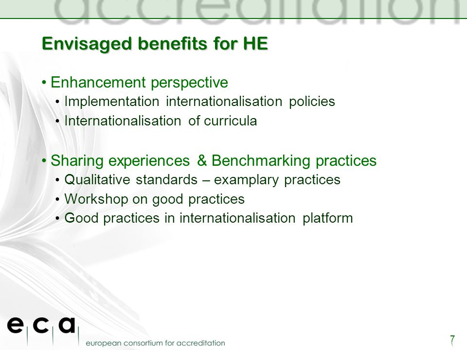Envisaged benefits for HE Enhancement perspective Implementation internationalisation policies Internationalisation of curricula Sharing experiences & Benchmarking practices Qualitative standards – examplary practices Workshop on good practices Good practices in internationalisation platform