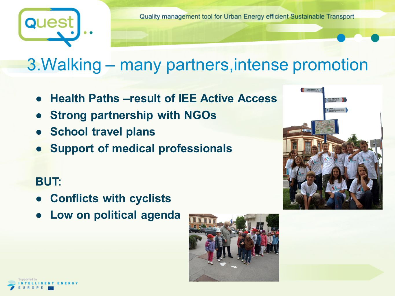 3.Walking – many partners,intense promotion ●Health Paths –result of IEE Active Access ●Strong partnership with NGOs ●School travel plans ●Support of medical professionals BUT: ●Conflicts with cyclists ●Low on political agenda