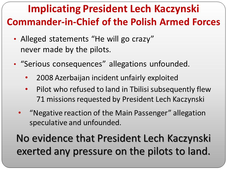 """Implicating President Lech Kaczynski Commander-in-Chief of the Polish Armed Forces Alleged statements """"He will go crazy"""" never made by the pilots. """"Se"""