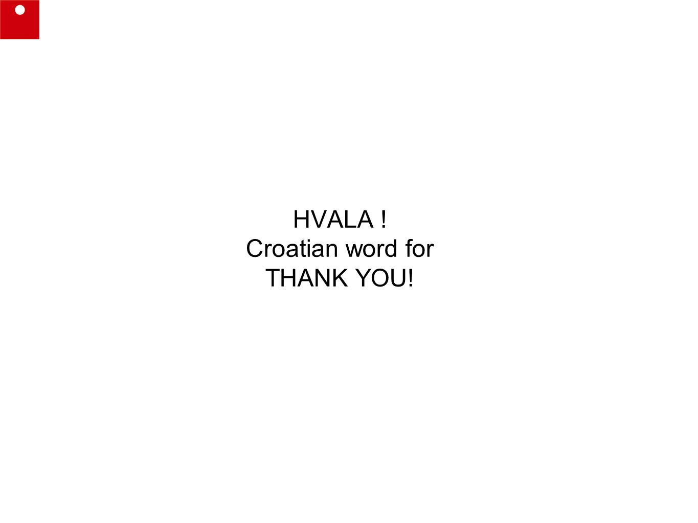HVALA ! Croatian word for THANK YOU!