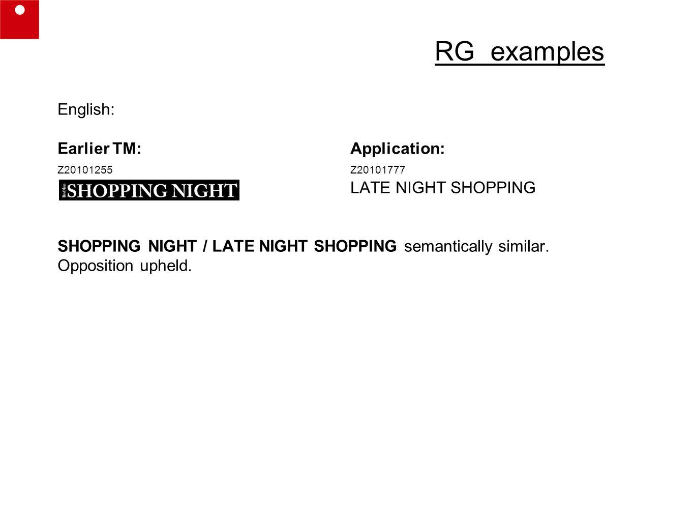 RG examples English: Earlier TM:Application: Z20101255Z20101777 LATE NIGHT SHOPPING SHOPPING NIGHT / LATE NIGHT SHOPPING semantically similar.