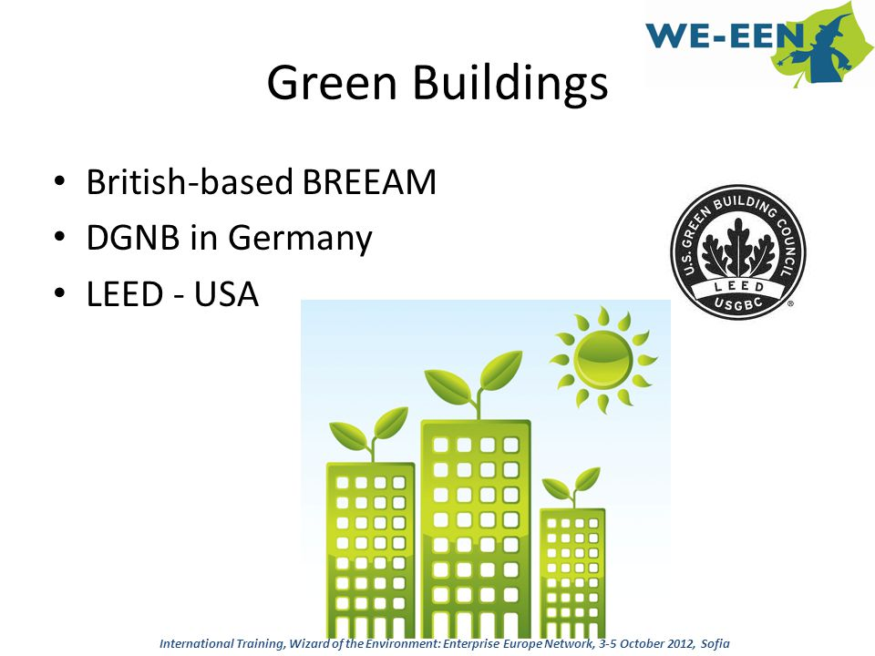 Green Buildings British-based BREEAM DGNB in Germany LEED - USA International Training, Wizard of the Environment: Enterprise Europe Network, 3-5 Octo