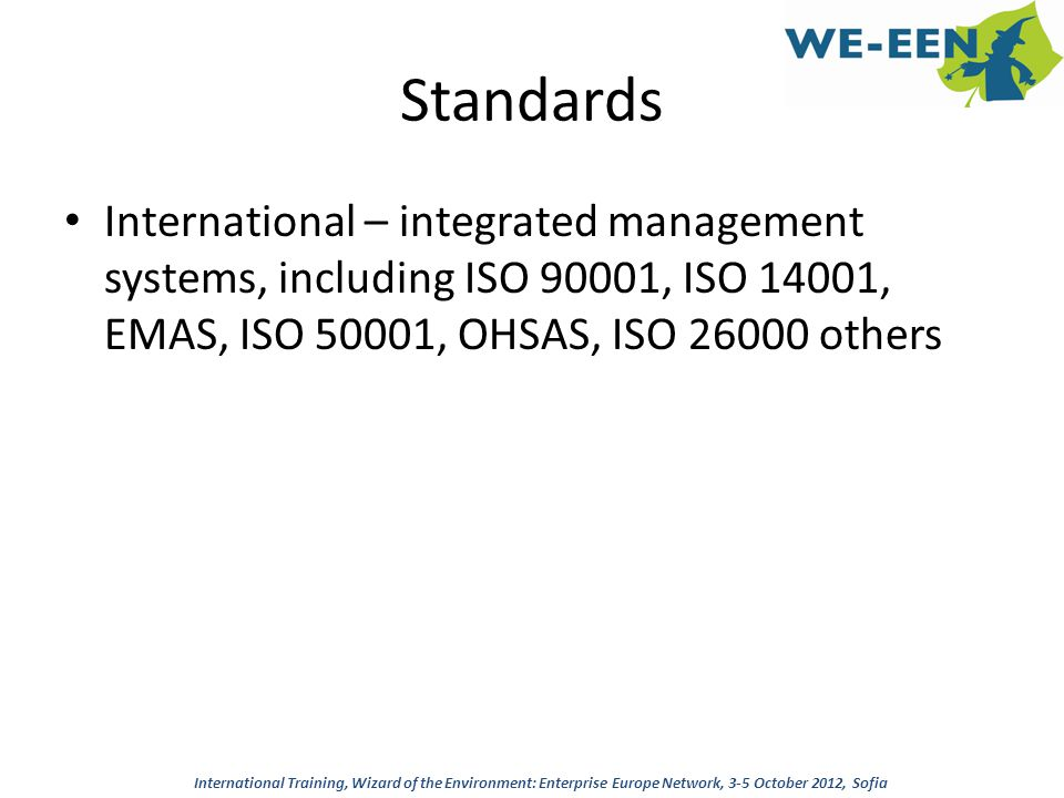 Standards International – integrated management systems, including ISO 90001, ISO 14001, EMAS, ISO 50001, OHSAS, ISO 26000 others International Traini