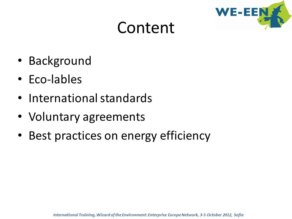 Content Background Eco-lables International standards Voluntary agreements Best practices on energy efficiency International Training, Wizard of the E