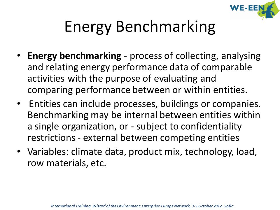 Energy Benchmarking Energy benchmarking - process of collecting, analysing and relating energy performance data of comparable activities with the purp