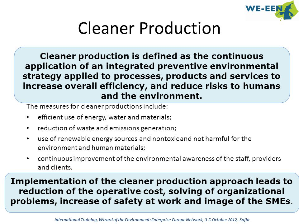 Cleaner Production The measures for cleaner productions include: efficient use of energy, water and materials; reduction of waste and emissions genera