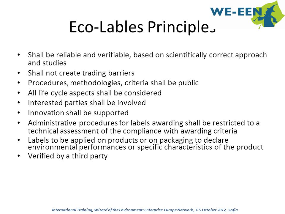 Eco-Lables Principles Shall be reliable and verifiable, based on scientifically correct approach and studies Shall not create trading barriers Procedu
