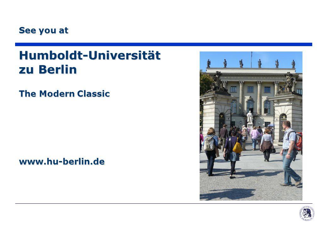See you at Humboldt-Universität zu Berlin The Modern Classic www.hu-berlin.de