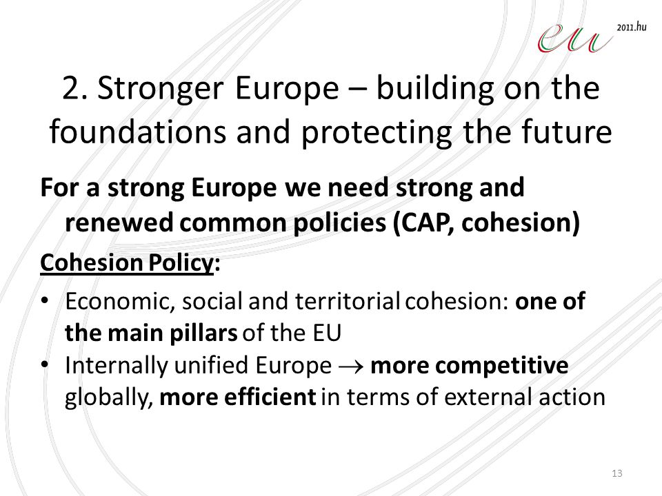 2. Stronger Europe – building on the foundations and protecting the future For a strong Europe we need strong and renewed common policies (CAP, cohesi