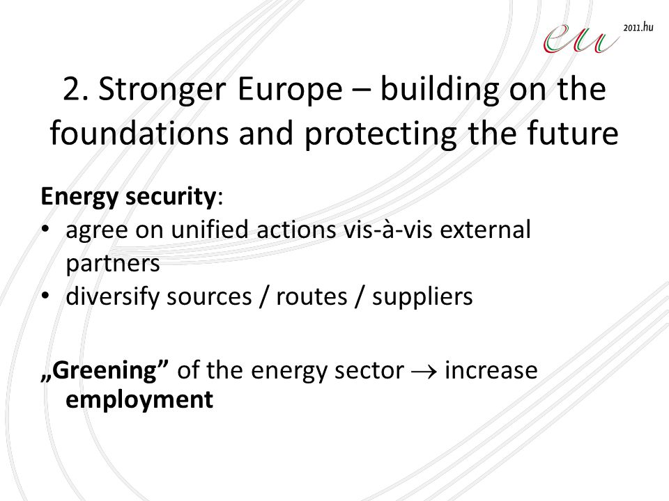 2. Stronger Europe – building on the foundations and protecting the future Energy security: agree on unified actions vis-à-vis external partners diver