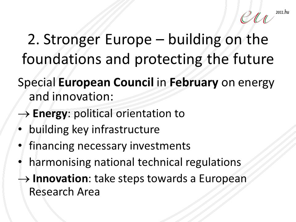 2. Stronger Europe – building on the foundations and protecting the future Special European Council in February on energy and innovation:  Energy: po
