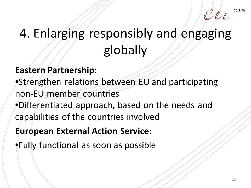 4. Enlarging responsibly and engaging globally Eastern Partnership: Strengthen relations between EU and participating non-EU member countries Differen
