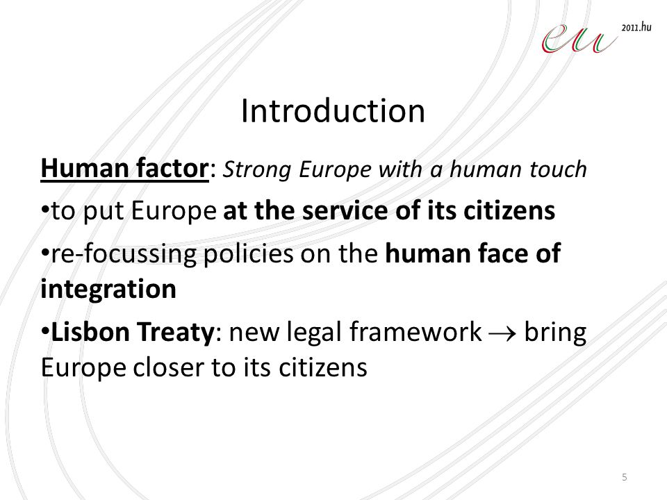 Introduction Human factor: Strong Europe with a human touch to put Europe at the service of its citizens re-focussing policies on the human face of in