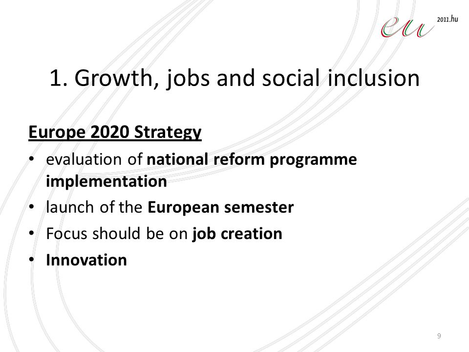 1. Growth, jobs and social inclusion Europe 2020 Strategy evaluation of national reform programme implementation launch of the European semester Focus