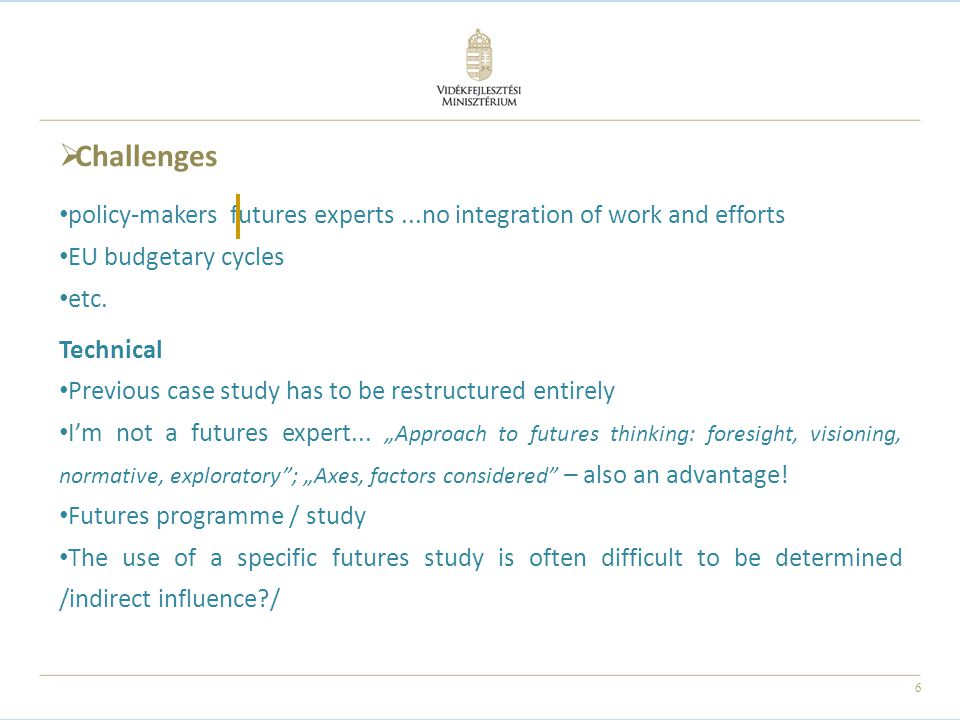 6  Challenges policy-makers futures experts...no integration of work and efforts EU budgetary cycles etc.