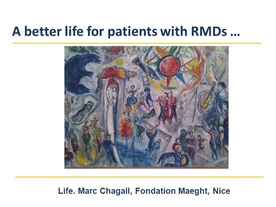 A better life for patients with RMDs … Life. Marc Chagall, Fondation Maeght, Nice