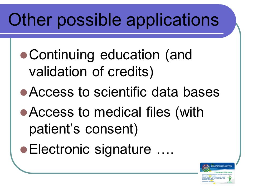 Other possible applications Continuing education (and validation of credits) Access to scientific data bases Access to medical files (with patient's consent) Electronic signature ….