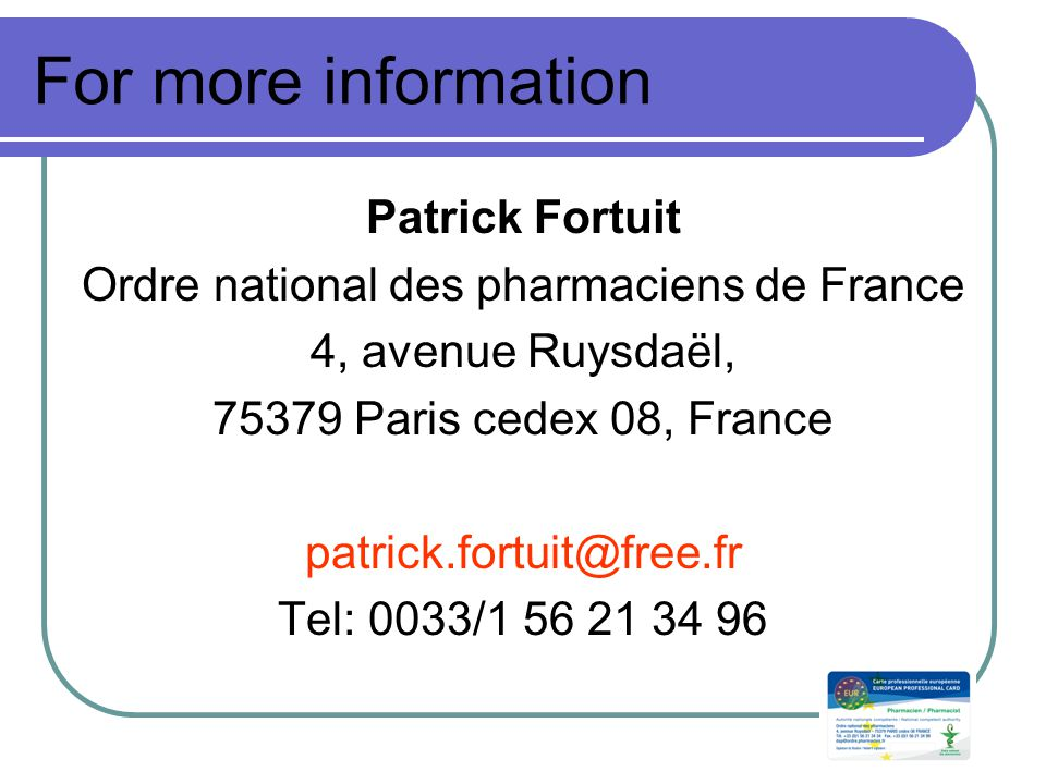 For more information Patrick Fortuit Ordre national des pharmaciens de France 4, avenue Ruysdaël, 75379 Paris cedex 08, France patrick.fortuit@free.fr Tel: 0033/1 56 21 34 96