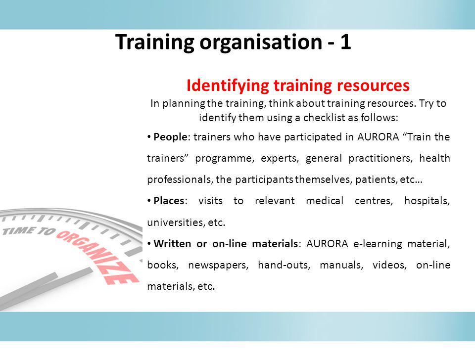 Identifying training resources In planning the training, think about training resources. Try to identify them using a checklist as follows: People: tr