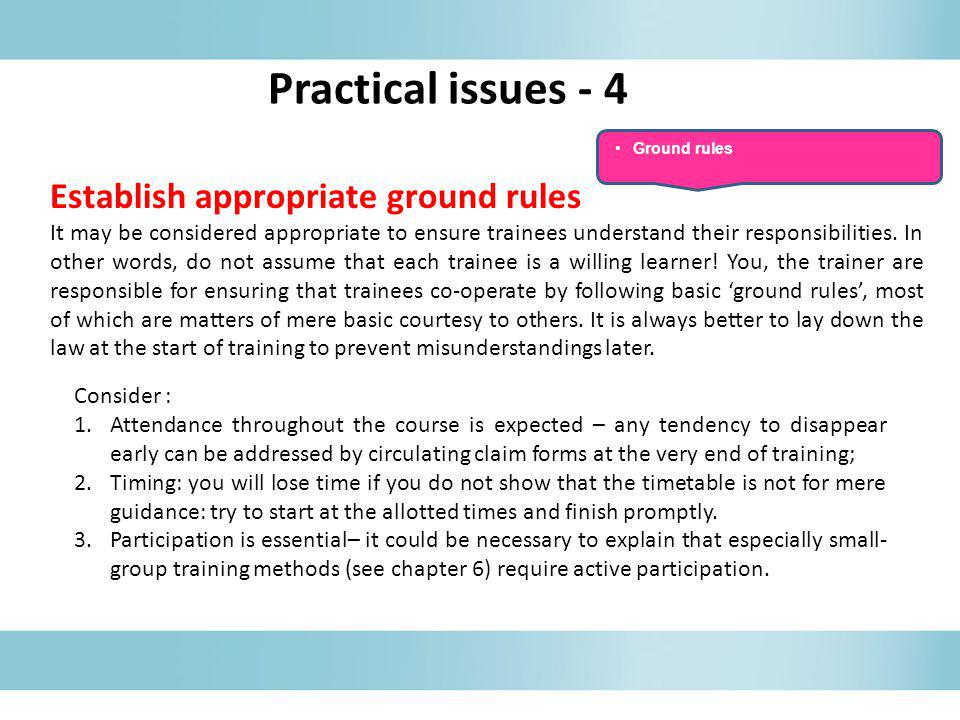 Establish appropriate ground rules It may be considered appropriate to ensure trainees understand their responsibilities. In other words, do not assum