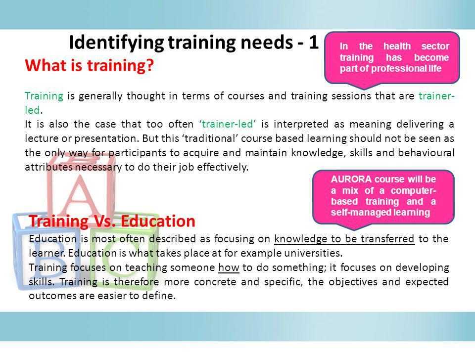 What is training? Training is generally thought in terms of courses and training sessions that are trainer- led. It is also the case that too often 't