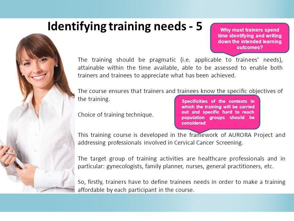 The training should be pragmatic (i.e. applicable to trainees' needs), attainable within the time available, able to be assessed to enable both traine