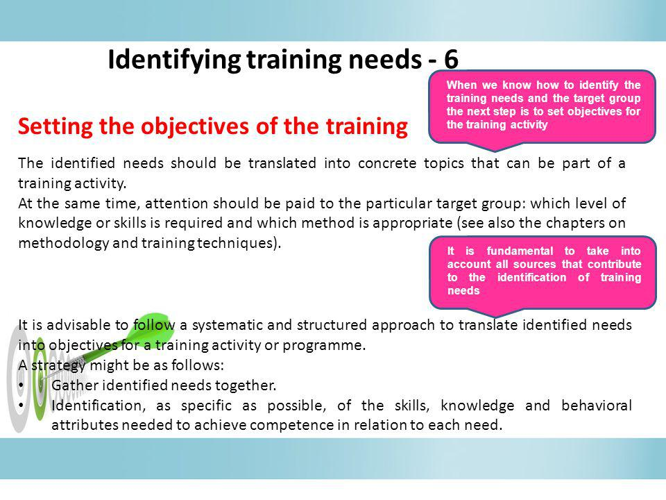 Setting the objectives of the training The identified needs should be translated into concrete topics that can be part of a training activity. At the
