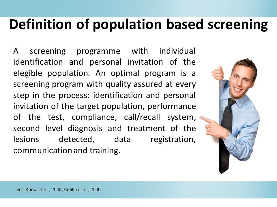 Definition of population based screening A screening programme with individual identification and personal invitation of the elegible population. An o