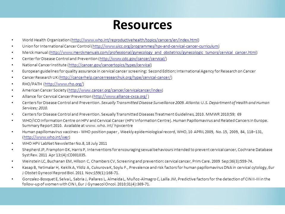Resources World Health Organization (http://www.who.int/reproductivehealth/topics/cancers/en/index.html)http://www.who.int/reproductivehealth/topics/c