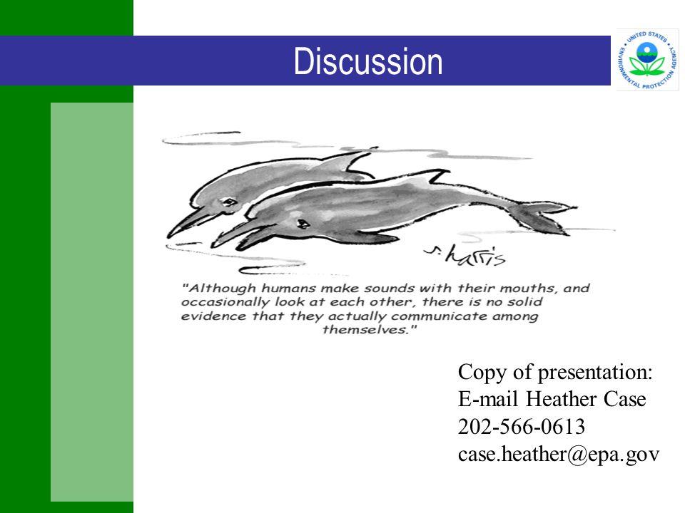 Discussion Copy of presentation: E-mail Heather Case 202-566-0613 case.heather@epa.gov